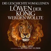 Die Geschichte vom kleinen Löwen, der König werden wollte