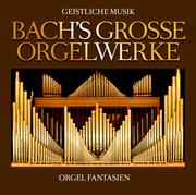 Bachs Große Orgelwerke