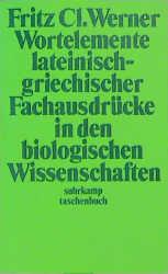 Wortelemente lateinisch-griechischer Fachausdrücke in den biologischen Wissenschaften