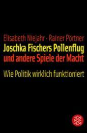 Joschka Fischers Pollenflug und andere Spiele der Macht