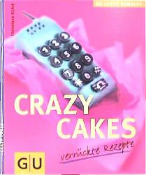 Crazy Cakes: verrückte Rezepte