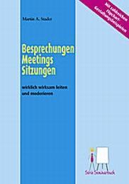 Besprechnungen, Meetings, Sitzungen - wirklich wirksam leiten und moderieren
