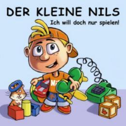 Der kleine Nils: Ich will doch nur spielen