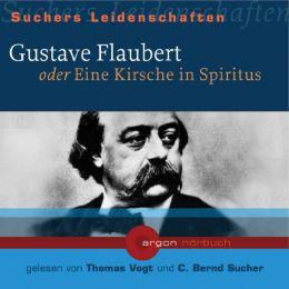 Gustave Flaubert oder Eine Kirsche in Spiritus