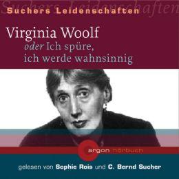 Virginia Woolf oder Ich spüre, ich werde Wahnsinnig