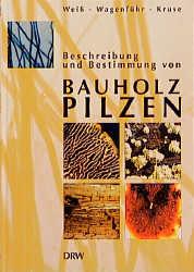 Beschreibung und Bestimmung von Bauholzpilzen
