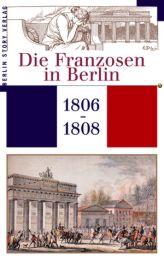 Die Franzosen in Berlin 1806-1808