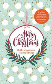 Merry Christmas. 24 Adventsgedanken von mir für dich