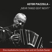 Piazzolla - Mehr Tango geht nicht