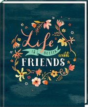 Freundebuch - Life is better with friends
