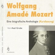 Wolfgang Amadé Mozart. Eine biografische Anthologie (Kurzversion)