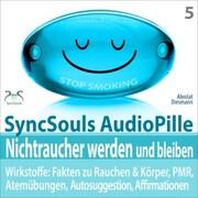 Nichtraucher werden und bleiben - SyncSouls AudioPille - Wirkstoffe: Fakten, Atemübungen, Autosuggestion, Affirmationen, PMR, subliminale Musik