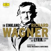 Im Einklang. Richard Wagner trifft auf Lyrik seiner Zeit