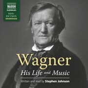 Wagner - His Life and Music (Unabridged)