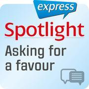 Spotlight express - Kommunikation - Um einen Gefallen bitten