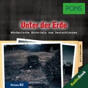 PONS Hörkrimi Deutsch als Fremdsprache: Unter der Erde