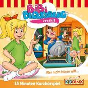 Bibi Blocksberg Kurzhörspiel - Bibi erzählt: Wer nicht hören will.