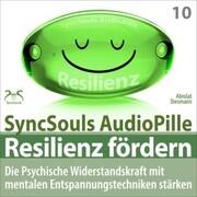 Resilienz fördern - Die psychische Widerstandskraft mit mentalen Entspannungstechniken stärken (SyncSouls AudioPille)