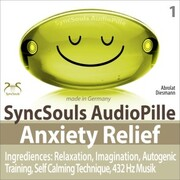 Anxiety Relief - Ingredients: Relaxation, Imagination, self calming & breathing technique, 432 Hz music (SyncSouls AudioPille)