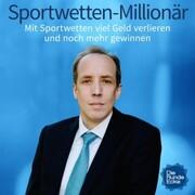 Sportwetten-Millionär: Mit Sportwetten viel Geld verlieren und noch mehr gewinnen
