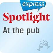 Spotlight express - At the pub