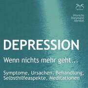 Depression: 'Wenn nichts mehr geht...' - Symptome, Ursachen, Behandlung, Selbsthilfeaspekte, Meditationen