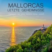 Mallorcas letzte Geheimnisse - Inselwissen, das selbst Mallorca-Kenner verblüfft
