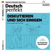 Deutsch lernen Audio - Diskutieren und sich einigen
