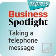 Business Spotlight express - Kompetenzen - Eine telephonische Nachricht entgegennehmen