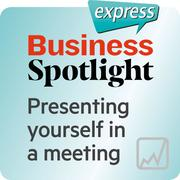 Business Spotlight express - Presenting yourself in a meeting