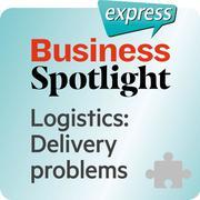 Business Spotlight express - Logistics: Delivery problems