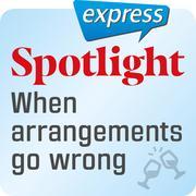 Spotlight express - When arrangements go wrong