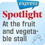 Spotlight express - At the fruit and vegetable stall