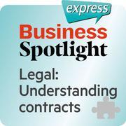 Business Spotlight express - Legal: Understanding contracts