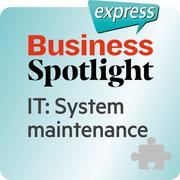 Business Spotlight express - IT: System maintenance