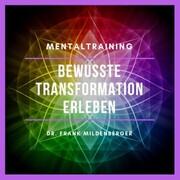 Mentaltraining: Bewusste Transformation erleben