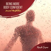 Being More Body Confident - Sensual Meditation