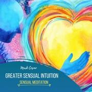 Greater Sensual Intuition - Sensual Meditation