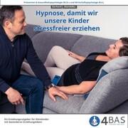 Hypnose, damit wir unsere Kinder stressfreier und aktiver erziehen