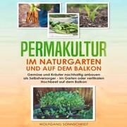 Permakultur im Naturgarten und auf dem Balkon