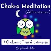 Chakra Meditation (Affirmationen) - 7 Chakren öffnen & aktivieren