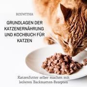 Grundlagen der Katzenernährung und Kochbuch für Katzen