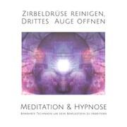 Meditation & Hypnose: Zirbeldrüse aktivieren, Drittes Auge öffen