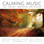 Calming Music for Healing, Meditation and Sleeping
