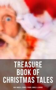 Treasure Book of Christmas Tales: 500+ Novels, Stories, Poems, Carols & Legends