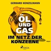 Öl und Gas - Im Netz der Konzerne