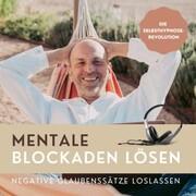 Mentale Blockaden lösen: Negative Glaubenssätze loslassen