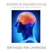 Booster sa confiance en soi : Débloquer son potentiel (Méthode par l'hypnose)