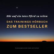 Hör auf ein totes Pferd zu reiten: Das Hypnose-Hörbuch zum Bestseller