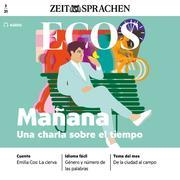 Spanisch lernen Audio - Mañana, ein Gespräch über Zeitvorstellungen